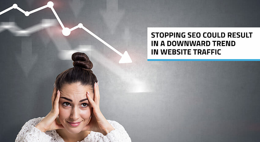 stopping SEO could result in less traffic